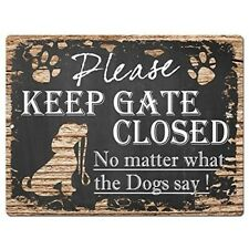 Please Keep Gate Closed No Matter What The Dogs Say Tin Sign
