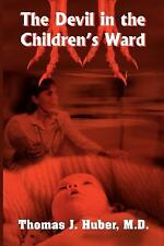 Devil in the Children's Ward by Thomas J. Huber M.D. (2004, Paperback)
