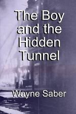 The Boy and the Hidden Tunnel by Wayne Saber (2012, Paperback)