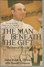 The Man Beneath the Gift : The Story of My Life Ralph A DiOrio & Donald Gropman