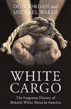 NEW White Cargo: The Forgotten History of Britain's White Slaves in America