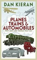 Planes, Trains and Automobiles: Why Men Love Things That Go By  .9781848540149