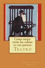 Como Mejor Están Las Rubias Es con Patatas : Teatro by Enrique Jardiel...
