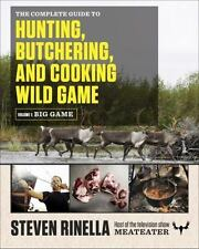 THE COMPLETE GUIDE TO HUNTING, BUTCHERING, AND COOKING WILD GAME - RINELLA, STEV