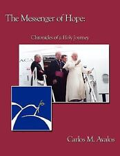 The Messenger of Hope : Chronicles of a Holy Journey by Carlos M. Avalos...