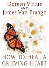 How to Heal a Grieving Heart by James Van Praagh, Doreen Virtue (Hardback, 2013)