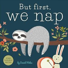 But First, We Nap : A Little Book for Nap Time, Hardcover by Miles, David; Dr...