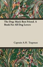 The Dog: Man's Best Friend. a Book for All Dog Lovers (Paperback or Softback)