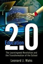 Education 2.0: The Learningweb Revolution and the Transformation of the School (