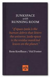 Excellent, Junkspace/Running Room: Rem Koolhaas & Hal Foster, Hal Foster,Rem Koo