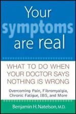 Your Symptoms Are Real: What to Do When Your Doctor Says Nothing Is-ExLibrary