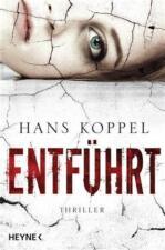 Entführt von Hans Koppel (2012, Taschenbuch) Thriller Roman Buch neuwertig