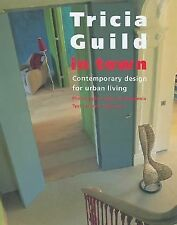 Tricia Guild in Town : Contemporary Design for Urban Living by Thompson, Elspeth