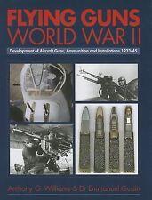 Flying Guns -world War II -development of Aircraft Guns, Ammunition and Installa