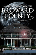 Ghosts and Mysteries of Broward County [Haunted America] [FL]