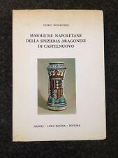 MAIOLICHE NAPOLETANE DELLA SPEZIERIA ARAGONESE DI CASTELNUOVO - Guido Donatone