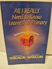 All I Really Need to Know I Learned in Primary : Discovering Life's Treasures by