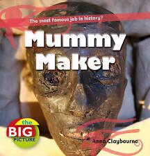 Mummy Maker (Big Picture) (The Big Picture),Claybourne, Anna,Excellent Book mon0