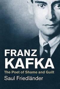 Franz Kafka: The Poet of Shame and Guilt by Saul Friedlander (Paperback, 2016)