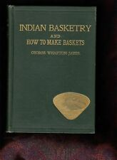 George Wharton James / Indian Basketry and How to Make Indian and Other Baskets