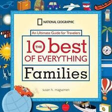 The 10 Best of Everything Families : An Ultimate Guide for Travelers by Susan Ma