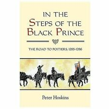 In the Steps of the Black Prince: The Road to Poitiers, 1355-1356 (Paperback or