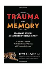 Trauma and Memory: Brain and Body in a Search for the Living Pa... Free Shipping