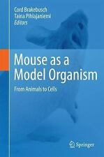 Mouse as a Model Organism : From Animals to Cells (2011, Hardcover)