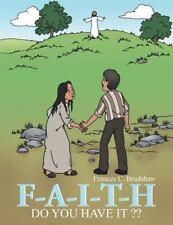 F-A-i-t-h : Do You Have It ?? by Frances C. Bradshaw (2012, Paperback)
