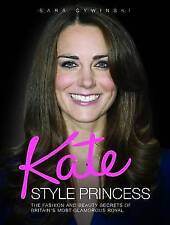 Kate Style Princess: The Fashion and Beauty Secrets of Britain's Middleton Book
