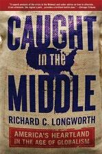 Caught in the Middle: America's Heartland in the Age of Globalism by Richard C.