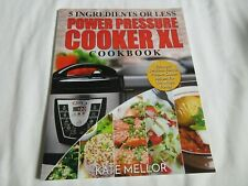 Power Pressure Cooker XL Cookbook: 5 Ingredients or Less Quick, Easy & Delicious