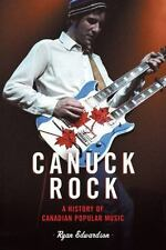 Canuck Rock: A History of Canadian Popular Music-ExLibrary