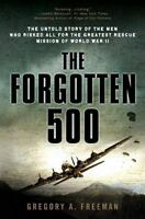 The Forgotten 500: The Untold Story Of The Men Who Risked All For The Greates...