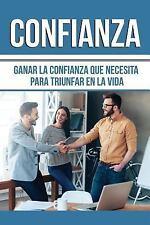 Confianza: Ganar la Confianza Que Necesita para Tener Exito en la Vida, en...
