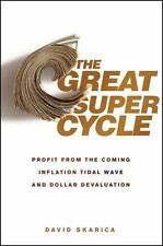The Great Super Cycle: Profit from the Coming Inflation Tidal Wave and Dollar De