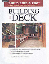 Build Like a Pro: Expert Advice from Start to Finish: Building a Deck, Scott Sch