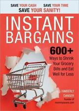 Instant Bargains : 600+ Ways to Shrink Your Grocery Bills and Eat Well for Less