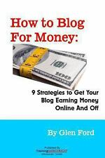 How to Blog for Money : 9 Strategies to Get Your Blog Earning Money Online...