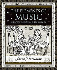 The Elements of Music : Melody, Rhythm, and Harmony by Jason Martineau (2008,...