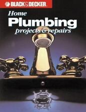 Home Plumbing Projects and Repairs (Black & Decker Home Improvement Library)