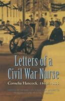 Letters of a Civil War Nurse: Cornelia Hancock, 1863-1865: By Hancock, Cornelia