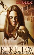 Chronicles of the Uprising: Retribution by K. a Salidas (2015, Paperback)