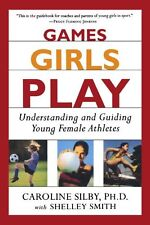 Games Girls Play: Understanding and Guiding Young Female Athletes by Caroline Si