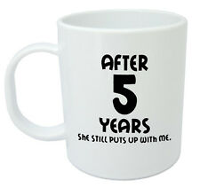 After 5 Years She Still Mug - 5th wedding anniversary gifts for him, husband