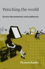 Watching the World: Screen Documentary and Audiences by Austin, Thomas