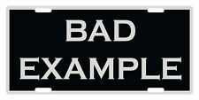 BAD EXAMPLE Custom License Plate Emblem FUNNY Version