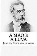 A Mão e a Luva by Joaquim Maria Machado de Assis (2014, Paperback)