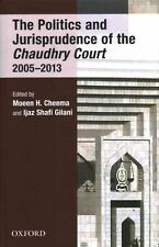 The Politics and Jurisprudence of the Chaudhry Court 2005-2013 by Ijaz S. Gilani