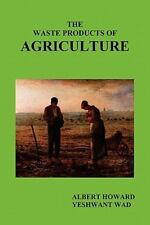 The Waste Products of Agriculture by Albert Howard; Yeshwant Wad